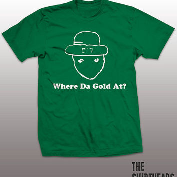 Where Da Gold At Shirt - St. Patricks Day funny t-shirt, mens womens gift, Irish tshirt, green beer tee, shamrock graphic, ghetto leprechaun