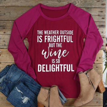 """""""The Weather Outside Is Frightful But The Wine Is So Delightful"""", Women's Baseball T-Shirt. #wine"""
