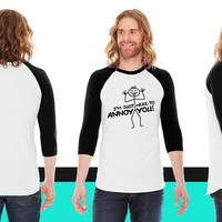 I'm Just Here To Annoy You American Apparel Unisex 3/4 Sleeve T-Shirt