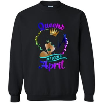 Queens Are Born In April Birthday  Black Women Gifts Printed Crewneck Pullover Sweatshirt