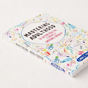 Mastering Adulthood: Go Beyond Adulting to Become an Emotional Grown-Up By Lara E. Fielding PsyD | Urban Outfitters