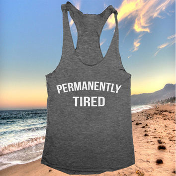permanently tired racerback tank top yoga gym fitness workout fashion fresh top women ladies funny style tumblr
