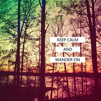Keep Calm and Wander On Art Print by Joy StClaire | Society6