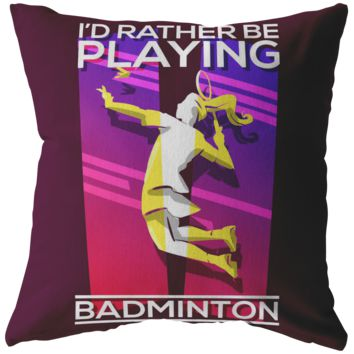 I'd Rather Be Playing Badminton Women's Pillow