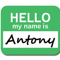 Antony Hello My Name Is Mouse Pad