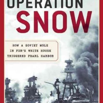 Operation Snow: How a Soviet Mole in Fdr's White House Triggered Pearl Harbor (World War II Collection): Operation Snow