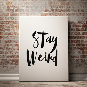 Stay weird Instant download Typography art Typographic print motivational quote Wall hanging Inspirational poster Word art Letterpress style