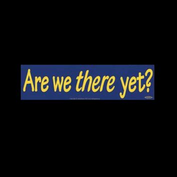 """""""Are we there yet?"""" Yellow on Blue Bumper Sticker 11.5"""" x 3"""""""