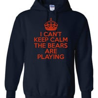 I Can't Keep Calm The Bears Are Playing Great Chicago Bears Fans Keep Calm Unisex Printed Hooded Sweatshirt Great Bears Hoodie