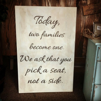 "Wooden Wedding Sign Hand Painted with ""Today, two families become one. We ask that you pick a seat, not a side."""