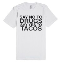 Say No To Drugs Say Yes To Tacos-Unisex White T-Shirt