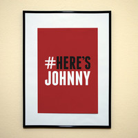 Hashtag Here's Johnny The Shining Movie Quote Art Print 8x10 Inches Buy 2 Get 1 Free (Print Number 64)