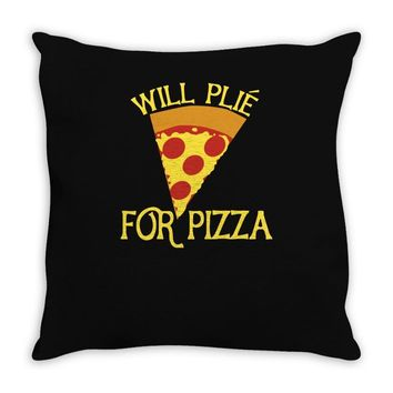 will plie for pizza Throw Pillow