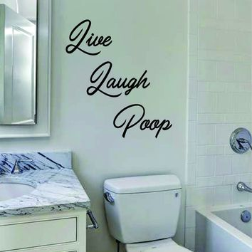 Live Laugh Poop Bathroom Wall Decal Sticker Vinyl Art Decor Room Bedroom Inspirational Funny Beautiful Restroom Toilet Adult