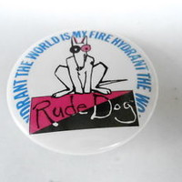 VINTAGE PINBACK BUTTON #75- 067 - RUDE DOG THE WORLD IS MY FIRE HYRDRANT