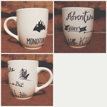 Adventure May Hurt You, But Monotony Will Kill You. Hand-designed Mug
