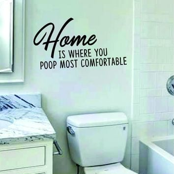 Home is Where You Poop Most Comfortable Decal Sticker Wall Vinyl Art Wall Bedroom Room Home Decor Funny Family Bathroom House Teen Toilet