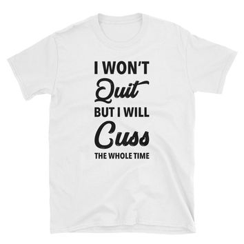 I Won't Quit But I Will Cuss The Whole Time T-Shirt Gift