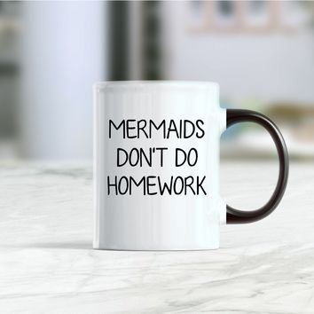 Mermaids don't do homework coffee mug