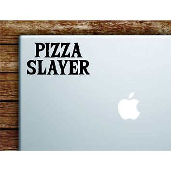 Pizza Slayer Laptop Wall Decal Sticker Vinyl Art Quote Macbook Apple Decor Car Window Truck Kids Baby Teen Inspirational Girls Funny Kitchen Cook Chef