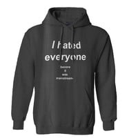 I Hated Everyone Before It Was Mainstream Hoodie for Mens Hoodie and Womens Hoodie *