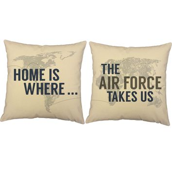 Home is Where the Air Force Takes Us Throw Pillows