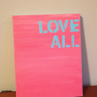 Canvas Quote Painting (love all) 8x10