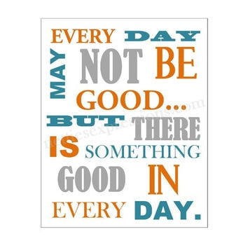 Every day may not be good…but there is something good in every day – 8×10 Art Print