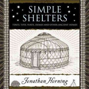 Simple Shelters: Tents, Tipis, Yurts, Domes and Other Ancient Homes (Wooden Books)