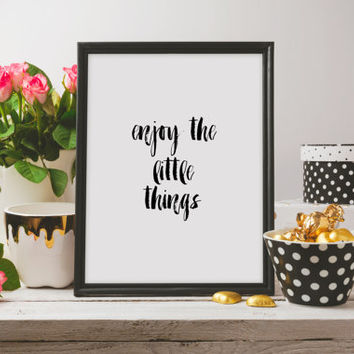Motivational Print,Enjoy Poster,Printable Quote,Positive Quote,Printable Wall Art PRINTABLE Art,Enjoy The Little Things,Inspirational Quote