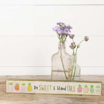 Be Sweet, Stand Tall Wood Sign