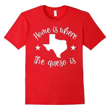 Funny Texas T-Shirt Home Is Where The Queso Is