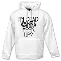 i'm dead wanna hook up hoodie, hoodie unisex adult, hoodie on Size S-3XL heppy hoodies.