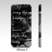"""iPhone 4 4s, iPhone 5, Samsung Galaxy S3 case """"May the bridges I burn light the way"""", typography, watercolor, art"""