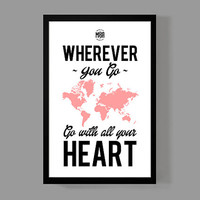 Wherever you go, go with all your heart - Travel Map Poster Print 11x17 Size - Wanderlust, Adventures, World, Travel, heart