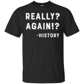 Really? Again!? History Teacher Funny Saying Gift T-Shirt Hoodie