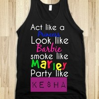 act like a princess, look like barbie, smoke like marley, party like kesha