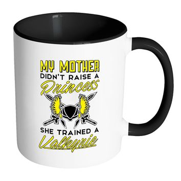 Valkyrie Mug My Mother Didn't Raise A Princess White 11oz Accent Coffee Mugs
