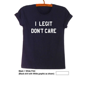 Cool Mens T Shirts I legit don't care Shirt Funny T-Shirts Tumblr Tee Shirts for Teens with Sayings Graphic Tee Womens TShirts Sassy Gift