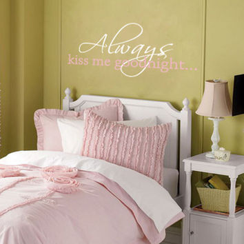 Always Kiss Me Goodnight - Vinyl Wall Decal Quote Lettering Decor - Baby Girl Boy Nursery Toddler Teen Room Wall Art 10H x 22W LO002