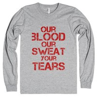 Our blood, our sweat, your tears-Unisex Heather Grey T-Shirt