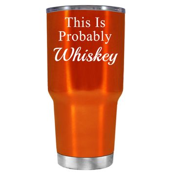 This is Probably Whiskey on Translucent Orange 30 oz Tumbler Cup