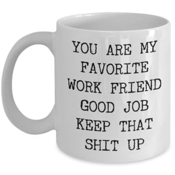 You Are My Favorite Work Friend Best Ever Coworker Gift Mug Ceramic Coffee Cup