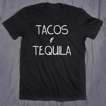 Tacos & Tequila Tumblr Clothes Slogan Tee Alcohol Drinking Food Hungry T-shirt