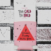 Too Cold To Hold Drink Sleeve - I Wanna Party