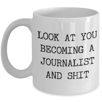 Look at You Becoming a Journalist Mug Gifts Gift Idea For Journalists Funny Present Best Journalist Ever Coffee Cup