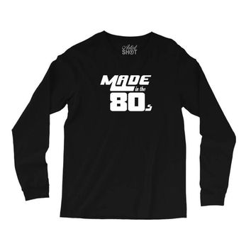 Made In The 80s Long Sleeve Shirts
