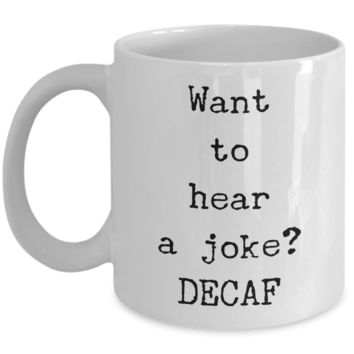 Decaf Coffee Joke Mug Want to Hear a Joke? DECAF Ceramic Coffee Cup
