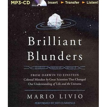 Brilliant Blunders: From Darwin to Einstein, Colossal Mistakes by Great Scientists That Changed Our Understanding of Life and the Universe