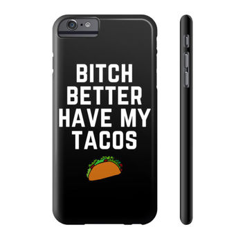 Bitch Better Have My Tacos Phone Case